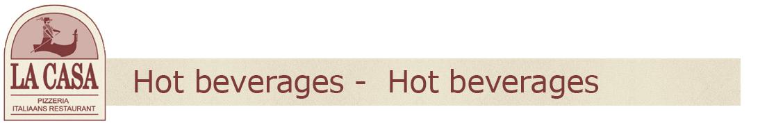 Hot beverages -  Hot beverages